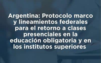 Protocolo Marco y lineamientos federales para el retoro a clases presenciales  – Argentina